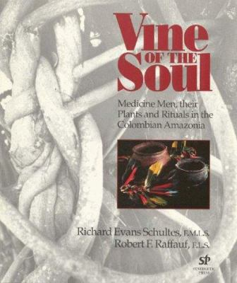 Vine of the Soul: Medicine Men, Their Plants and Rituals in the Colombian Amazonia 9780907791249