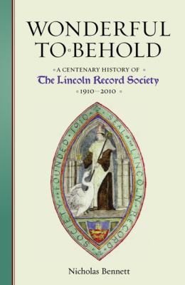 Wonderful to Behold: A Centenary History of the Lincoln Record Society, 1910-2010 9780901503886