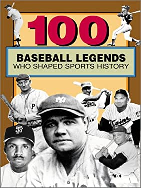 100 Baseball Legends Who Shaped Sports History 9780912517520