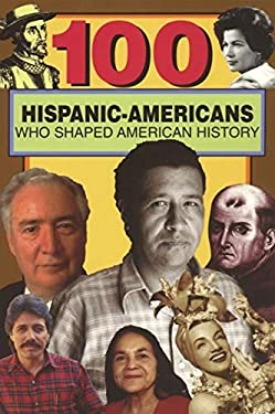 100 Hispanic Americans Who Shaped American History 9780912517476