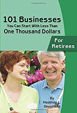 101 Businesses You Can Start with Less Than One Thousand Dollars: For Retirees 9780910627894