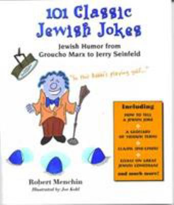 101 Classic Jewish Jokes: Jewish Humor from Groucho Marx to Jerry Seinfeld 9780914457886