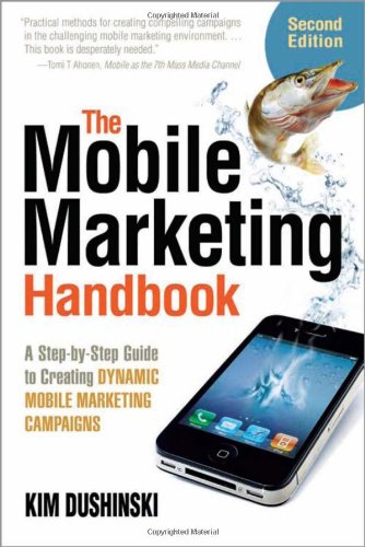 The Mobile Marketing Handbook: A Step-By-Step Guide to Creating Dynamic Mobile Marketing Campaigns 9780910965903