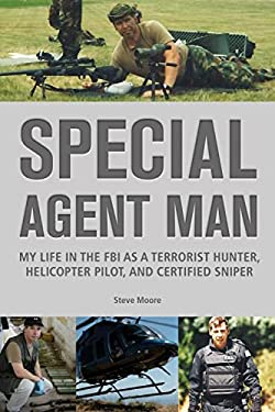 Special Agent Man: My Life in the FBI as a Terrorist Hunter, Helicopter Pilot, and Certified Sniper 9780914090700