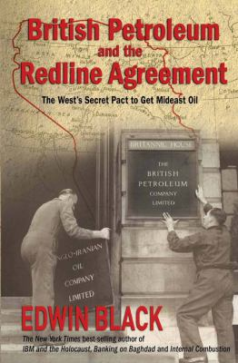 British Petroleum and the Redline Agreement: The West's Secret Pact to Get Mideast Oil 9780914153153