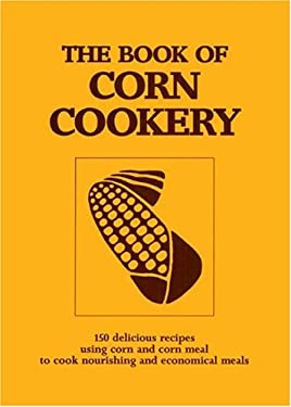 The Book of Corn Cookery: One Hundred and Fifty Recipes Showing How to Use This Nutritious Cereal and Live Cheaply and Well 9780914875482