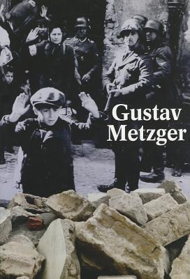 Gustav Metzger: Historic Photographs 9780915557943