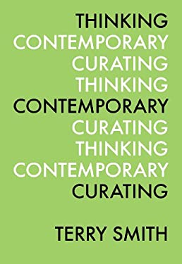 Thinking Contemporary Curating 9780916365868
