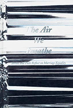 The Air We Breathe: Artists and Poets Reflect on Marriage Equality 9780918471864