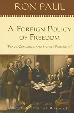 A Foreign Policy of Freedom: Peace, Commerce, and Honest Friendship 9780912453002