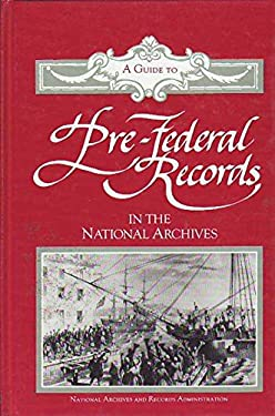 A Guide to Pre-Federal Records in the National Archives 9780911333756