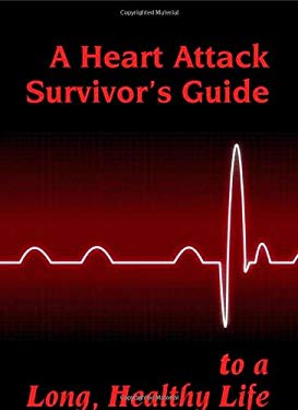 A Heart Attack Survivor's Guide to a Long, Healthy Life 9780916251987