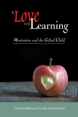 A Love for Learning: Motivation and the Gifted Child 9780910707800