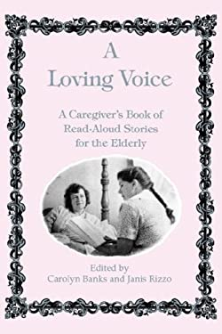 A Loving Voice: A Caregiver's Book of Read-Aloud Stories for the Elderly 9780914783596