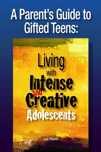 A Parent's Guide to Gifted Teens: Living with Intense and Creative Adolescents 9780910707992