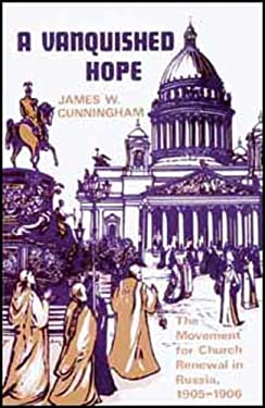 A Vanquished Hope: The Movement for Church Renewal in Russia, 1905-1906 9780913836705