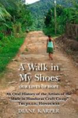 A Walk in My Shoes: Our Lives of Hope: An Oral History of the Artists of the