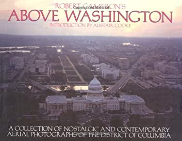 Above Washington: A Collection of Nostalgic and Contemporary Aerial Photographs of the District of Columbia 9780918684080