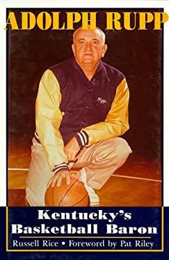 Adolph Rupp: Kentucky's Basketball Baron 9780915611980