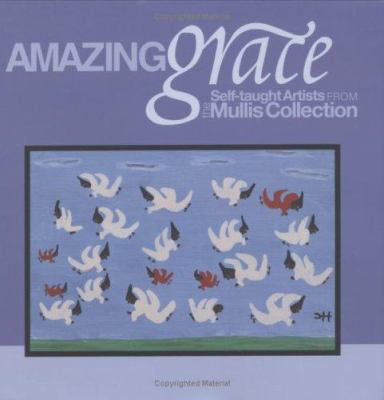 Amazing Grace: Self-Taught Artists from the Mullis Collection 9780915977635