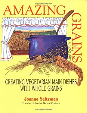 Amazing Grains: Creating Vegetarian Main Dishes with Whole Grains 9780915811212