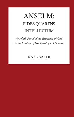 Anselm: Fides Quaerens Intellectum: Anselm's Proof of the Existence of God in the Context of His Theological Scheme 9780915138753