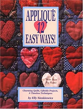 Applique 12 Easy Ways!: Charming Quilts, Giftable Projects, and Timeless Techniques 9780914881421