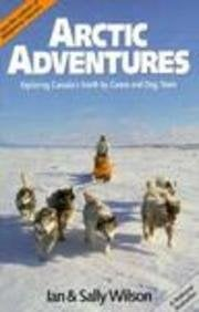 Arctic Adventures: Exploring Canada's North by Canoe and Dog Team 9780919574434