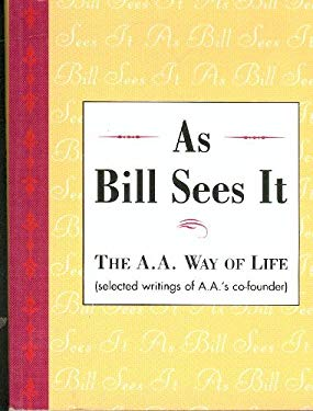 As Bill Sees It: The A.A. Way of Life...Selected Writings of A.A.'s Co-Founder