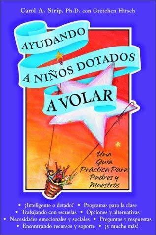 Ayudando A Ninos Dotados A Volar: Una Guia Practica Para Padres y Maestros = Helping Gifted Children Soar 9780910707428