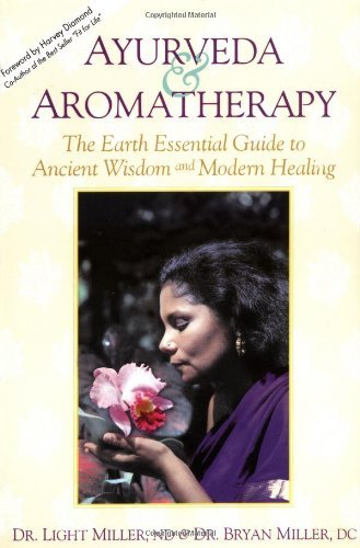 Ayurveda & Aromatherapy: The Earth Essentials Guide to Ancient Wisdom and Modern Healing