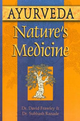 Ayurveda, Nature's Medicine 9780914955955