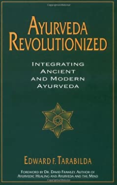 Ayurveda Revolutionized: Integrating Ancient and Modern Ayurveda. 9780914955382