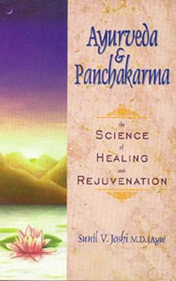 Ayurveda and Panchakarma: The Science of Healing and Rejuvenation 9780914955375
