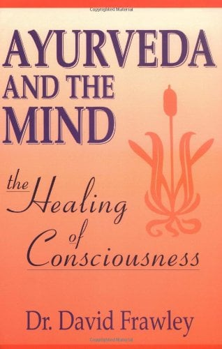 Ayurveda and the Mind: The Healing of Consciousness 9780914955368