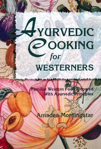 Ayurvedic Cooking for Westerners: Familiar Western Food Prepared with Ayurvedic Principles 9780914955146