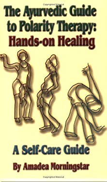 The Ayurvedic Guide to Polarity Therapy: Hands-On Healing a Self-Care Guide 9780914955948