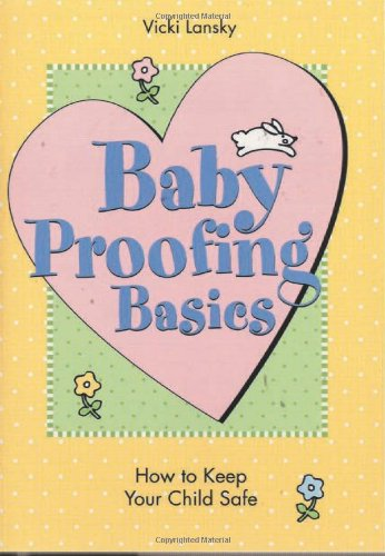 Baby Proofing Basics: How to Keep Your Child Safe 9780916773595