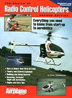 Basics of Radio Control Helicopters: Everything to Know from Start-Up to Aerobatics: Everything to Know from Start-Up to Aerobatics 9780911295368