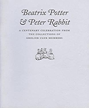 Beatrix Potter & Peter Rabbit: A Centenary Celebration from the Collections of Grolier Club Members 9780910672399