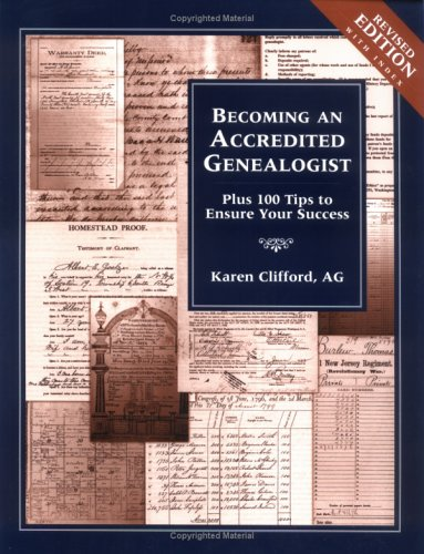 Becoming an Accredited Genealogist: Plus 100 Tips to Ensure Your Success (Revised) 9780916489816