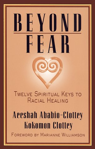 Beyond Fear: Twelve Spiritual Keys to Racial Healing 9780915811823