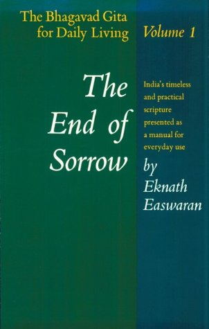 The End of Sorrow: The Bhagavad Gita for Daily Living, Volume I 9780915132171