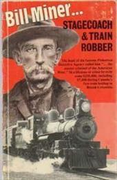 Bill Miner: Stagecoach and Train Robber 4149932