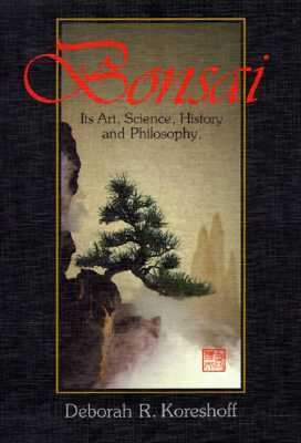 Bonsai: Its Art, Science, History and Philosophy 9780917304682