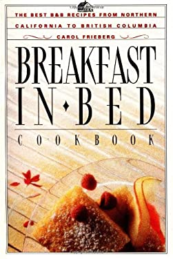Breakfast in Bed Cookbook: The Best B&b Recipes from Northern California to British Columbia 9780912365305