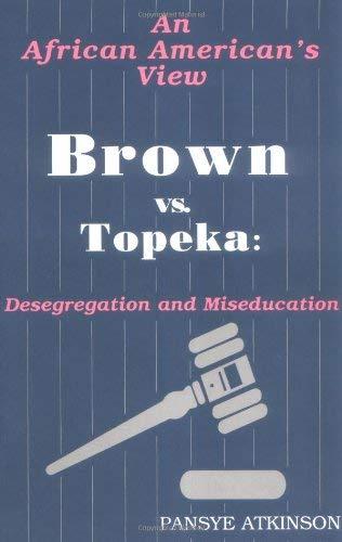 Brown Vs. Topeka: Desegregation and Miseducation 9780913543337