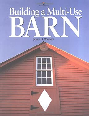 Building a Multi-Use Barn: For Garage, Animals, Workshop, or Studio 9780913589762