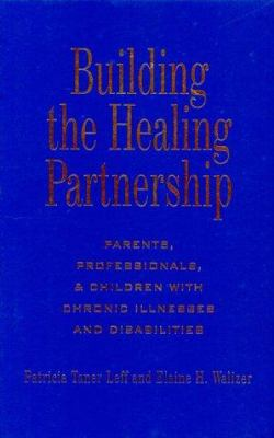 Building the Healing Partnership: Parents, Professionals, and Children with Chronic Illnesses and Disabilities