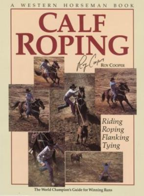 Calf Roping: The World Champion's Guide for Winning Runs 9780911647044